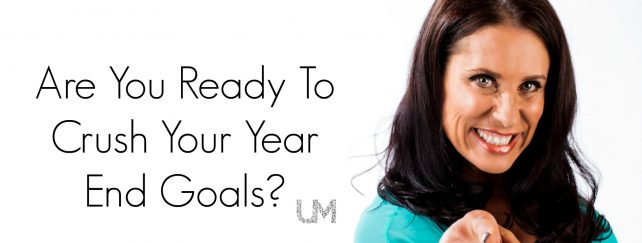 Are You Ready To Crush Your Year End Goals?