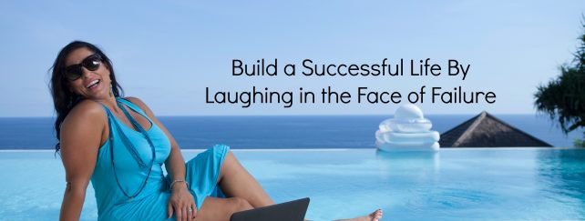 Build a Successful Life By Laughing in the Face of Failure