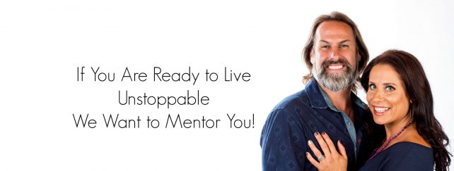 If You Are Ready to Live Unstoppable- We Want to Mentor You!