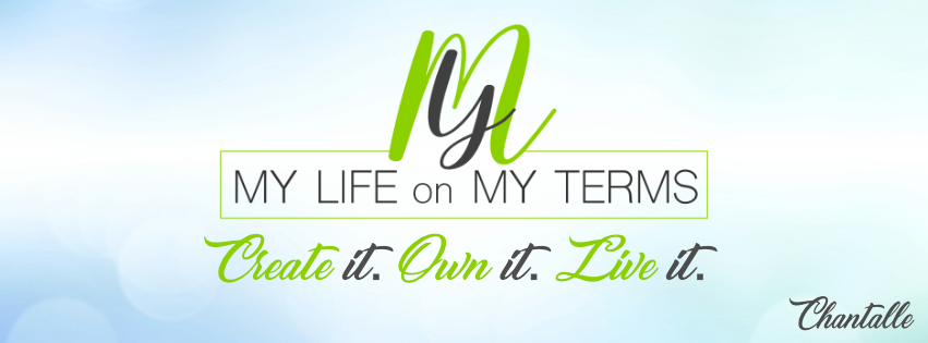 My Life on my terms create it own it live it