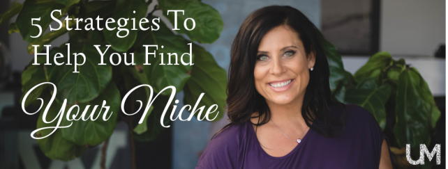 5 Strategies To Help You Find Your Niche